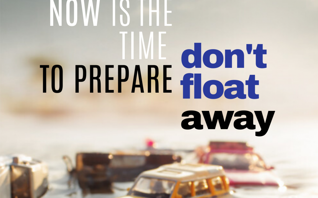 Now is the time to prepare don't get blown away